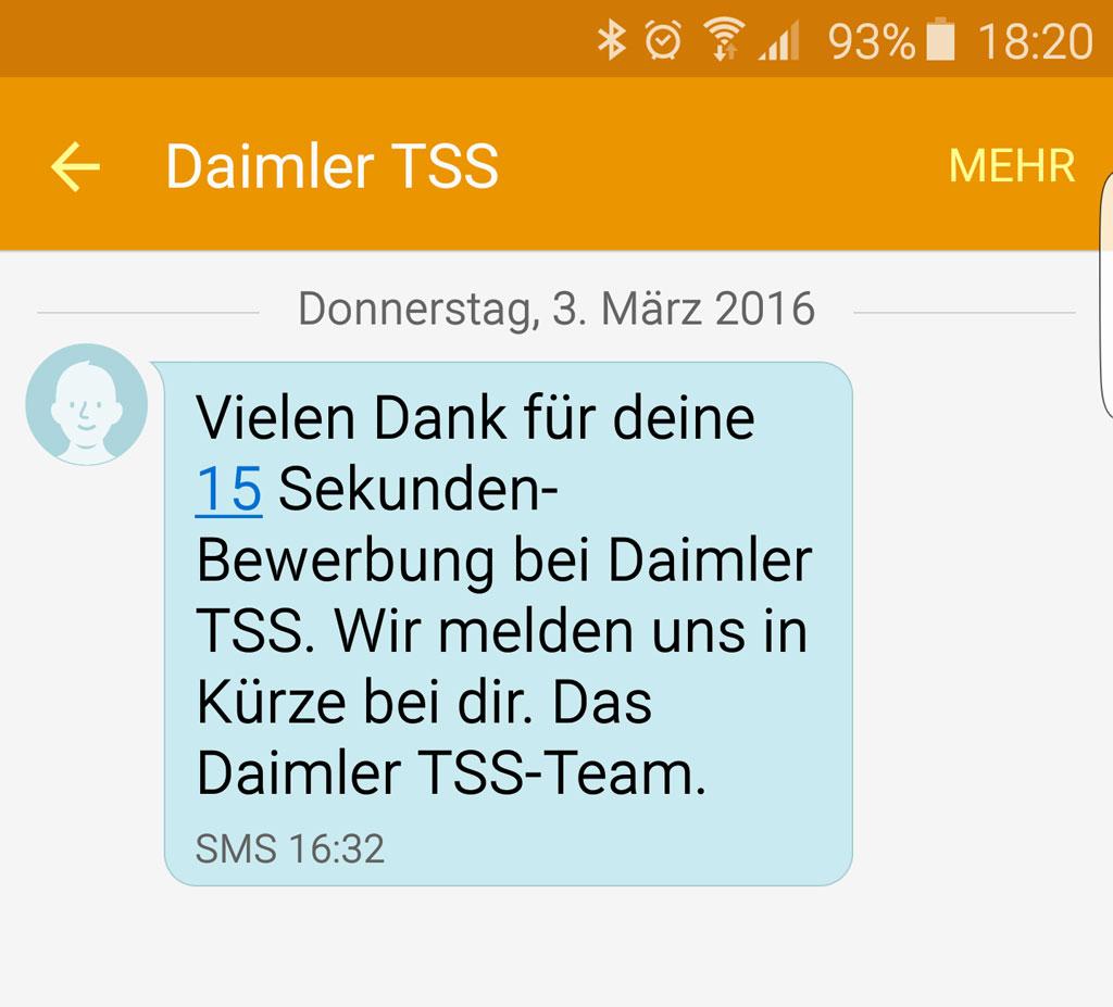 bei mir dauerte es brigens gerade einmal 2 stunden maximal nimmt daimler tss sich 72 stunden und ich bekam einen anruf von einem technischen recruiter - Daimler Online Bewerbung